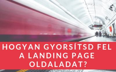 Hogyan gyorsítsd fel a landing page oldaladat?
